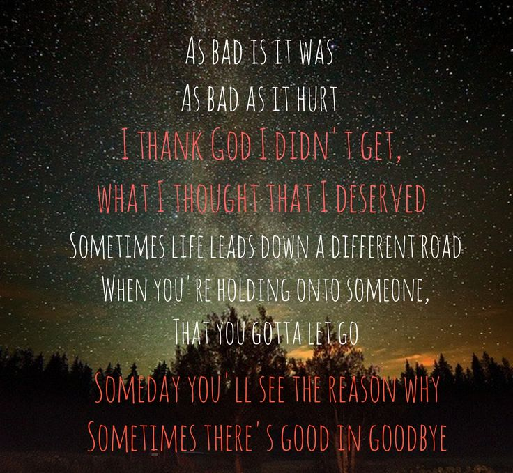 Good In Goodbye- Carrie Underwood. Such a great song and so true to my feelings of my life and my ex's.