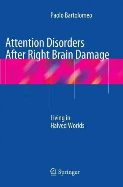 Attention Disorders After Right Brain Damage: Living in Halved Worlds
