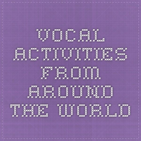 Vocal Activities from Around the World. Canons, echo songs, partner songs, and warmups from around the world, many with accompanying games.