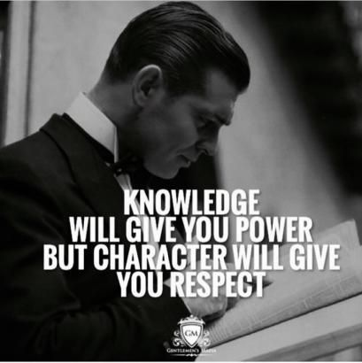 KNOWLEDGE WILL GIVE YOU POWER... BUT CHARACTER WILL GIVE YOU RESPECT... Respecting Your Character with Knowledge will Also Give You Power. Quote by Gerard the Knowledgeable Gman with Respectable Character with, Strictly Business & Success from NJ.