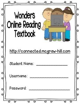 This sheet was designed to use with the Wonders McGraw-Hill reading textbook series.  This is a handy sheet that I send home with my students to encourage use of the online reading textbook.  I would suggest that the sheet is placed in a sheet protector in each student's binder or homework folder so that they can have easy access to their log-in information both at home and school.