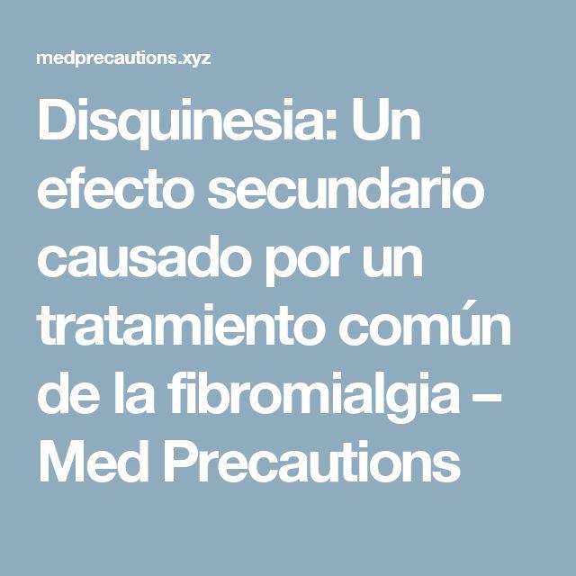 Disquinesia: Un efecto secundario causado por un tratamiento común de la fibromialgia – Med Precautions