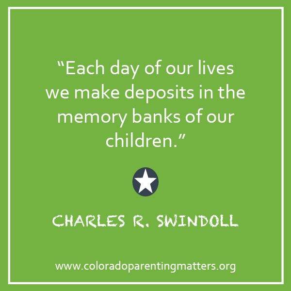 """""""Each day of our lives we make deposits in the memory banks of our children."""" 