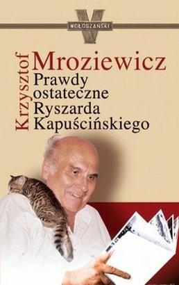 """Krzysztof Mroziewicz """"Prawdy ostateczne Ryszarda Kapuścińskiego"""""""