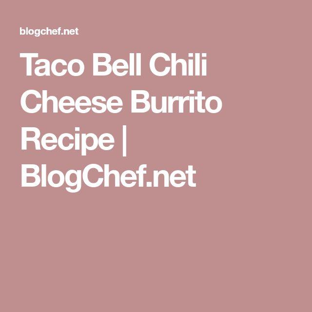 Taco Bell Chili Cheese Burrito Recipe   BlogChef.net