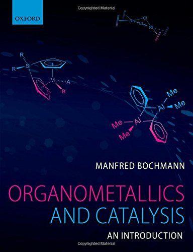 Organometallics and catalysis : an introduction / Manfred Bochmann
