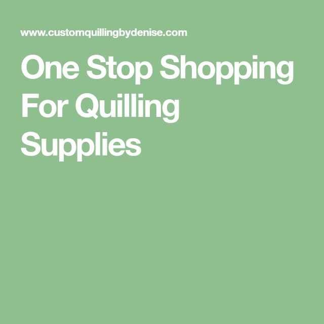 One Stop Shopping For Quilling Supplies