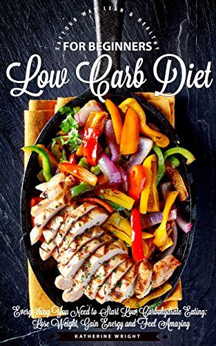 Low Carb Diet for Beginners: The Ultimate Guide to Low Carbohydrate Eating:  Lose Weight, Gain Energy and Feel Amazing (Eat Your Way Lean & Healthy) by Katherine Wright http://www.amazon.com/dp/B01CAZYQJ8/ref=cm_sw_r_pi_dp_YHf3wb0DG1E1W