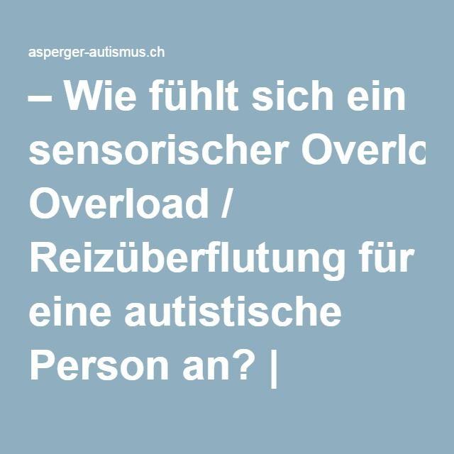 – Wie fühlt sich ein sensorischer Overload / Reizüberflutung für eine autistische Person an? | Asperger, der unsichtbare Autismus