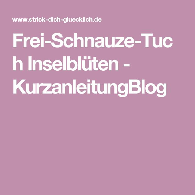 Frei-Schnauze-Tuch Inselblüten - KurzanleitungBlog