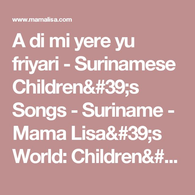 A di mi yere yu friyari - Surinamese Children's Songs - Suriname - Mama Lisa's World: Children's Songs and Rhymes from Around the World