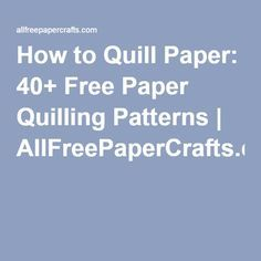 How to Quill Paper: 40+ Free Paper Quilling Patterns | AllFreePaperCrafts.com                                                                                                                                                                                 More