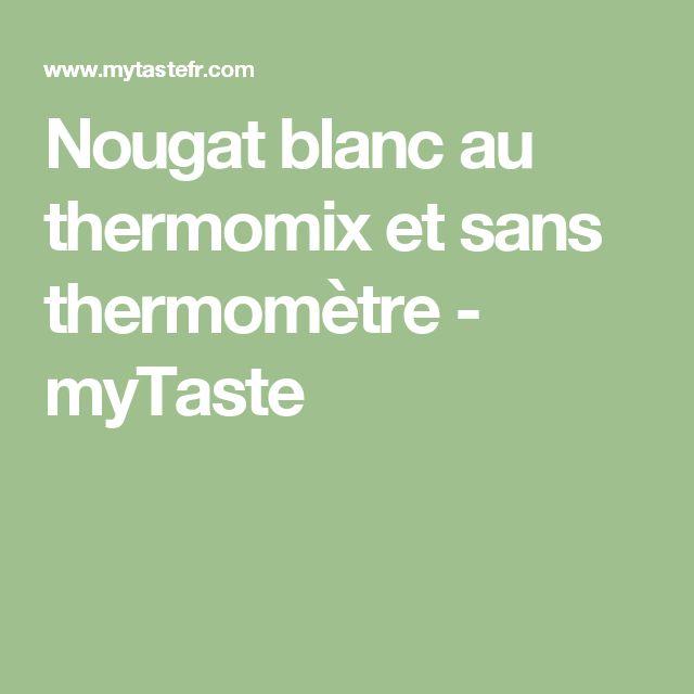 Nougat blanc au thermomix et sans thermomètre - myTaste