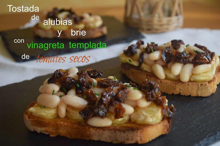 Cocinando en Mislares: TOSTADA de ALUBIAS y BRIE con VINAGRETA TEMPLADA de TOMATES SECOS