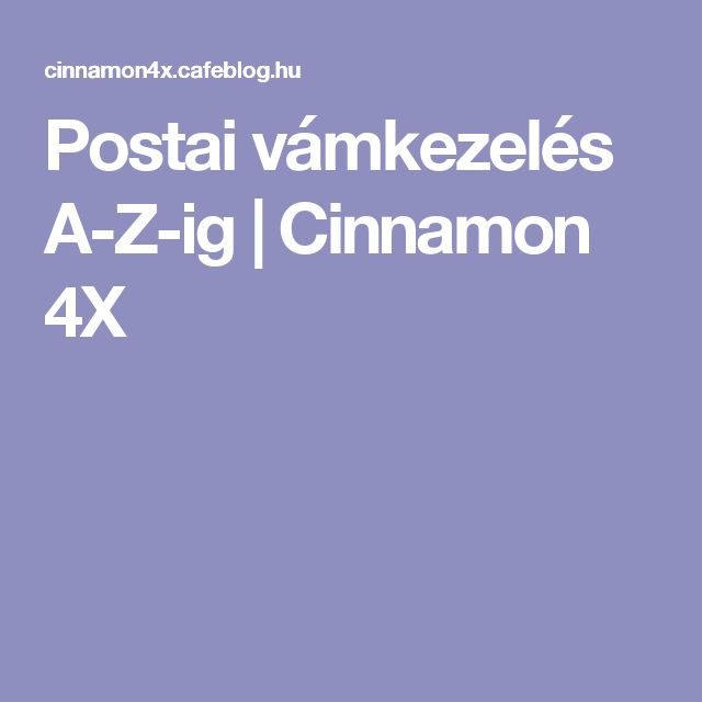 Postai vámkezelés A-Z-ig | Cinnamon 4X