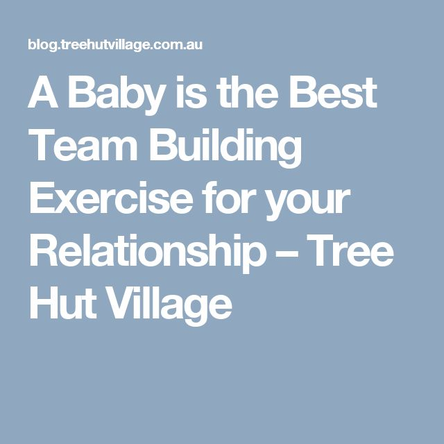 A Baby is the Best Team Building Exercise for your Relationship – Tree Hut Village