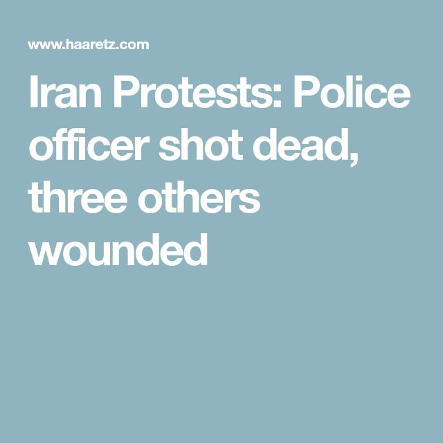 Iran Protests: Police officer shot dead, three others wounded
