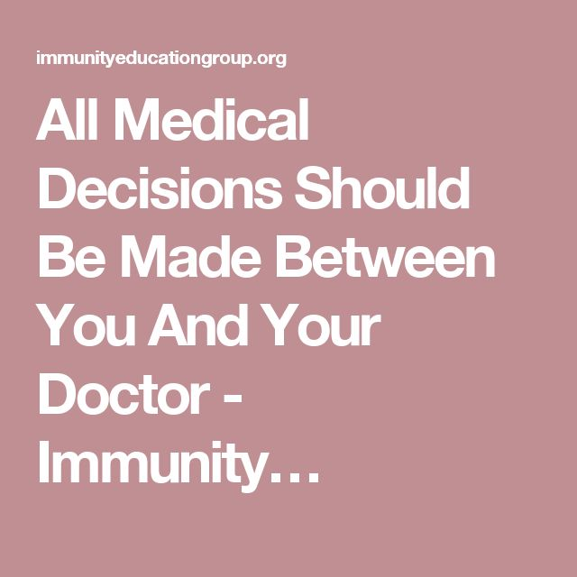 All Medical Decisions Should Be Made Between You And Your Doctor - Immunity…