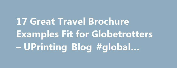 17 Great Travel Brochure Examples Fit for Globetrotters – UPrinting Blog #global #travel http://travels.remmont.com/17-great-travel-brochure-examples-fit-for-globetrotters-uprinting-blog-global-travel/  #travel brochures # UPrinting Blog Sometimes our feet just get this insatiable itch to traverse new surroundings. Now adventurous folks can just go where the road takes them but the more careful ones will probably want a little method to... Read moreThe post 17 Great Travel Brochure Examples…