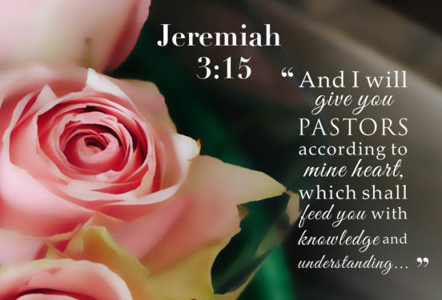 Jeremiah 3:15 - And I will give you pastors according to ...