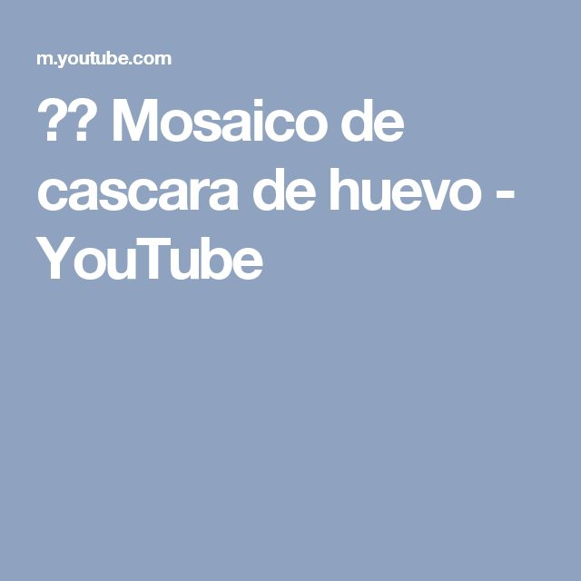 ▬► Mosaico de cascara de huevo - YouTube