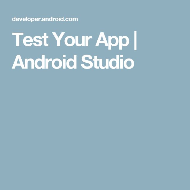 Test Your App | Android Studio
