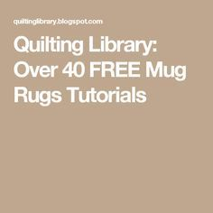Quilting Library: Over 40 FREE Mug Rugs Tutorials                                                                                                                                                                                 More