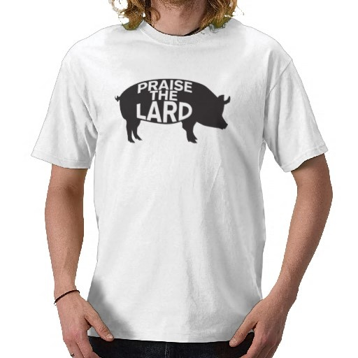 Praise the Lard T-shirt