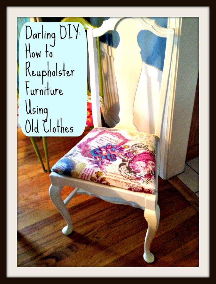 Darling diy how to reupholster a chair with old clothes for How to reupholster furniture diy