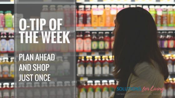 O-Tip of the Week: Plan Ahead – Shop once!   SOLUTIONS FOR LIVING