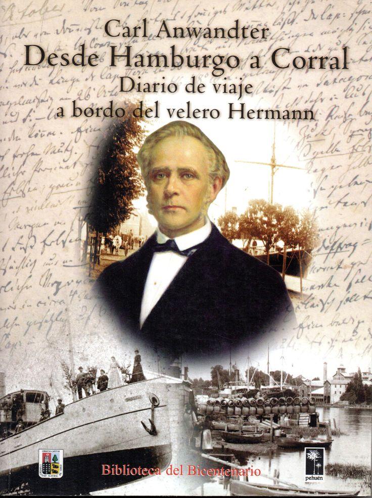 Carl Anwandter. Desde Hamburgo a Corral: diario de viaje de Carl Anwandter a bordo del velero Hermann. Pehuén 2001. Biblioteca del Bicentenario.