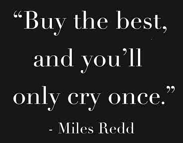 BUY THE BEST AND YOU'LL ONLY CRY ONCE