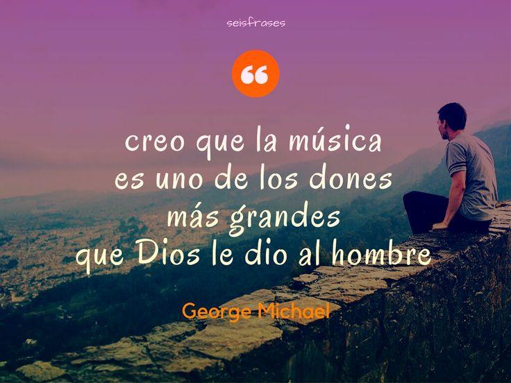 Frase de George Michael. Creo que la música es uno de los dones más grandes que Dios le dio al hombre. Seis Frases.