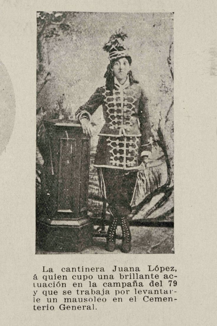 La Cantinera Juana López Vivandier Juana Lòpez , she attended to many war actions in the Pacific War Against Perù and Bolivia 1879-1884 She is resting at the General Cemetery, Santiago de Chile.