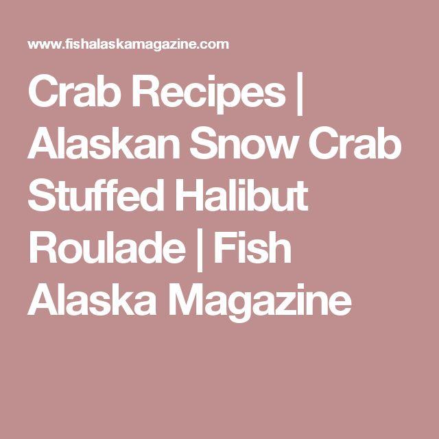 Crab Recipes | Alaskan Snow Crab Stuffed Halibut Roulade | Fish Alaska Magazine