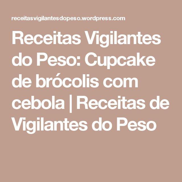 Receitas Vigilantes do Peso: Cupcake de brócolis com cebola   Receitas de Vigilantes do Peso