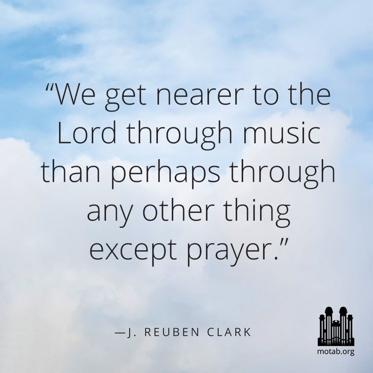 """Remember, """"We get nearer to the Lord through music than perhaps through any other thing except prayer."""" President J. Reuben Clark Jr., in Conference Report, Oct. 1936, 111 http://lds.org/music/resources/music-quotes Learn more http://lds.org/youth/for-the-strength-of-youth/music-and-dancing #ShareGoodness"""