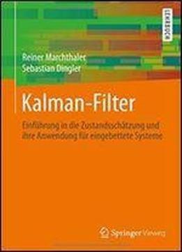 Kalman-filter: Einfuhrung In Die Zustandsschatzung Und Ihre Anwendung Fur Eingebettete Systeme free ebook