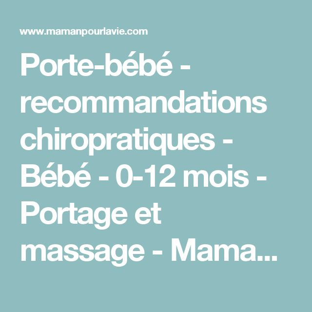 Porte-bébé - recommandations chiropratiques - Bébé - 0-12 mois - Portage et massage  - Mamanpourlavie.com