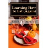 Learning How To Eat (Again) (Kindle Edition)By Brian V. Menard