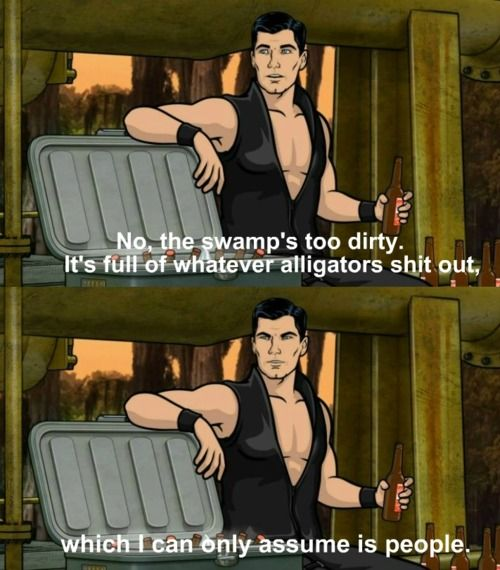 archer is just the best.  by which I mean, a horrible human being, but highly amusing.