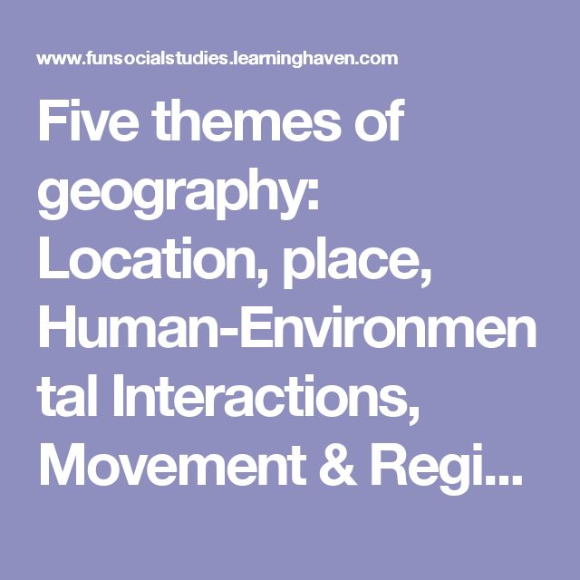 Five themes of geography: Location, place, Human-Environmental Interactions, Movement & Regions