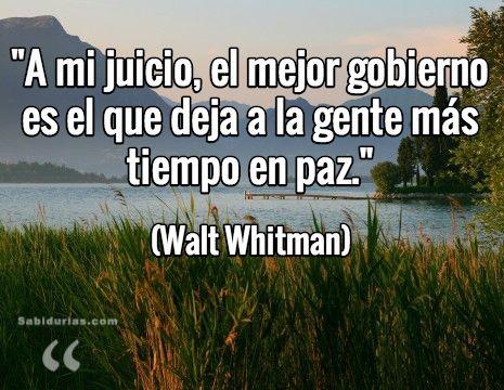 """""""A mi juicio, el mejor gobierno es el que deja a la gente más tiempo en paz."""" (Walt Whitman)"""