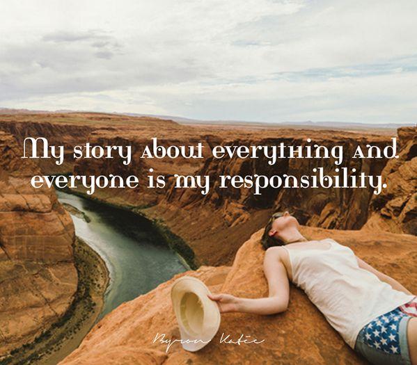 הסיפורים שלי על הכל ועל כל אחד הם באחריותי. ~ ביירון קייטי