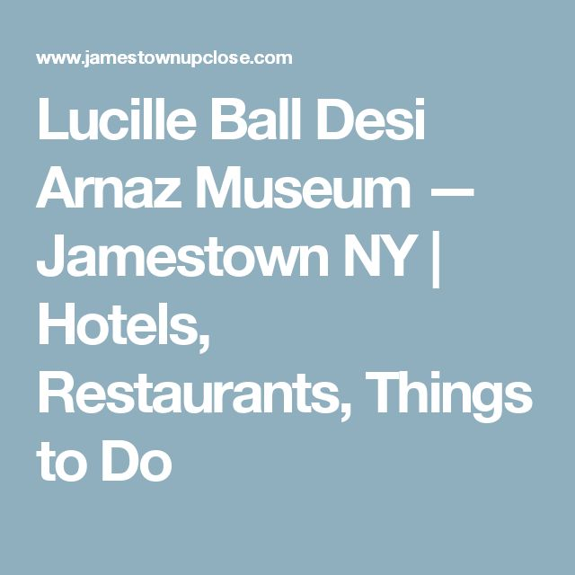 Lucille Ball Desi Arnaz Museum — Jamestown NY | Hotels, Restaurants, Things to Do