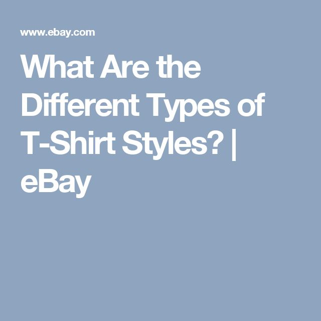What Are the Different Types of T-Shirt Styles? | eBay