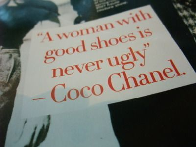 Coco Chanel is my hero:) Love this quote. And I do love good shoes:)Chanel Quotes, Words Of Wisdom, Shoes, Wise Women, Coco Chanel, So True, Fashion Quotes, True Stories, Cocochanel