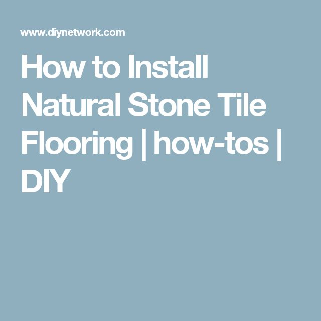 How to Install Natural Stone Tile Flooring | how-tos | DIY