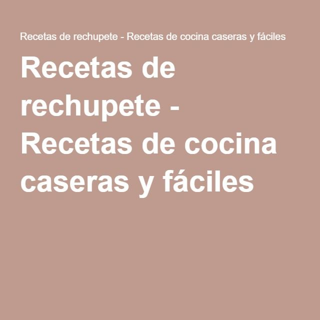 Recetas de rechupete - Recetas de cocina caseras y fáciles