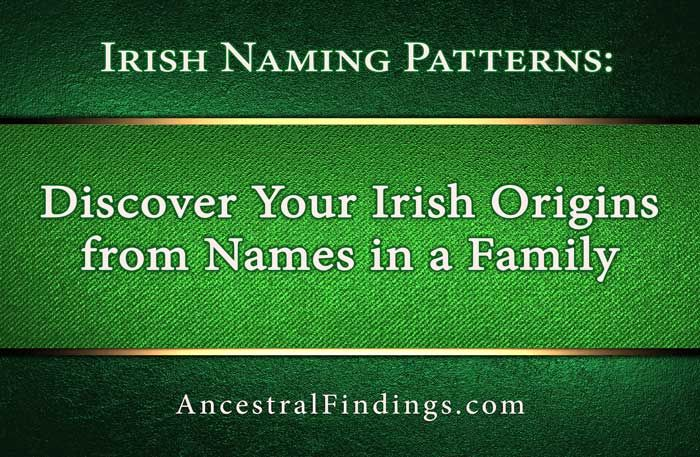 Irish naming patterns were very precise for about two centuries. Here's how you can use the patterns to find your Irish ancestors... http://www.ancestralfindings.com/irish-naming-patterns-discover-irish-origins-names-family/